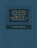 History of Rome and of the Roman People from Its Origin to the Establishment of the Christian Empire...