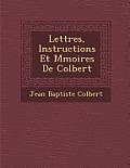 Lettres, Instructions Et M Moires de Colbert