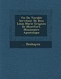 Vie Du V N Rable Serviteur de Dieu Louis Marie Grignon de Montfort, Missionaire Apostolique