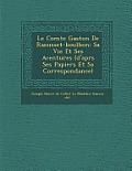 Le Comte Gaston de Raousset-Boulbon: Sa Vie Et Ses Aventures (D'Apr S Ses Papiers Et Sa Correspondance)