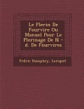 Le P Lerin de Fourvi Re Ou Manuel Pour Le P Lerinage de N -D. de Fourvi Res
