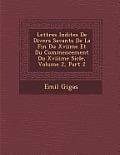 Lettres in Dites de Divers Savants de La Fin Du Xviime Et Du Commencement Du Xviiime Si Cle, Volume 2, Part 2