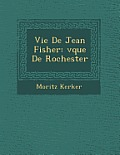 Vie de Jean Fisher: V Que de Rochester