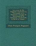 Les Uvres de Mr. Regnard: Contenant La Provencale Uvre Posthume, Voyages de Normandie & de Chaumont, La Serenade, Le Bal & Le Joueur...