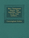 New Testament Hours: The Apostles, Their Lives and Letters...