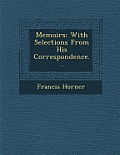 Memoirs: With Selections from His Correspondence...