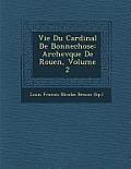 Vie Du Cardinal de Bonnechose: Archev Que de Rouen, Volume 2