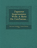 Japanese Impressions: With a Note on Confucius...