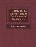 Le Role de La Guerre: Etude de Sociologie Generale...