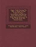 Japan: Trade During the War: A Study of the Trade of Japan, Particularly During the Years 1913 to 1917 and with Special Refer