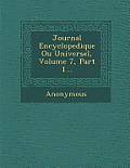Journal Encyclopedique Ou Universel, Volume 7, Part 1...