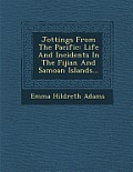 Jottings from the Pacific: Life and Incidents in the Fijian and Samoan Islands...