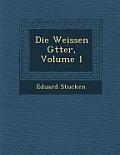 Die Weissen G Tter, Volume 1