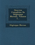 Oeuvres Completes de Hegesippe Moreau, Volume 1...