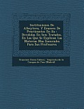 Instituciones de Albeyter A, y Examen de Practicantes En Lla: Divididas En Seis Tratados, En Las Que Se Explican Las Materias Mas Esenciales Para Sus