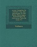 Uvres Completes de Voltaire Avec Des Remarques Et Des Notes Historiques, Scientifiques Et Litt Raires: Si Cle de Louis XV