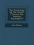The Psychology of the Future: (L'avenir Des Sciences Psychiques)