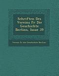 Schriften Des Vereins Fur Die Geschichte Berlins, Issue 39