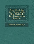 Neue Beytrage Zur Topographie Und Statistik Des Konigreichs Ungarn...