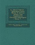 IO. Alberti Fabricii ... Bibliotheca Latina Mediae Et Infimae Aetatis: Cum Supplemento Christiani Schoettgenii: Tomus V....