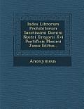 Index Librorum Prohibitorum Sanctissimi Domini Nostri Gregorii XVI Pontificis Maximi Jussu Editus...