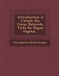 Introduction A L'Etude Des Corps Naturels, Tires Du Regne Vegetal...