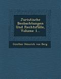 Juristische Beobachtungen Und Rechtsfalle, Volume 1...