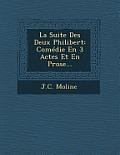 La Suite Des Deux Philibert: Comedie En 3 Actes Et En Prose...