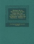 Histoire de La Restauration Et Des Causes Qui Ont Amen E La Chute de La Branche Ain Ee Des Bourbons, Volume 4