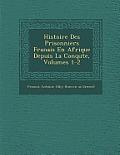 Histoire Des Prisonniers Fran Ais En Afrique Depuis La Conqu Te, Volumes 1-2