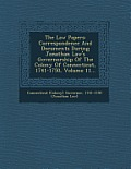 The Law Papers: Correspondence and Documents During Jonathan Law's Governorship of the Colony of Connecticut, 1741-1750, Volume 11...