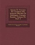 S Ances Et Travaux de L'Acad Mie Des Sciences Morales Et Politiques, Compte Rendu, Volume 29, Part 3
