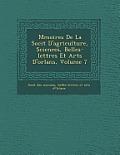 M Moires de La Soci T D'Agriculture, Sciences, Belles-Lettres Et Arts D'Orl ANS, Volume 7
