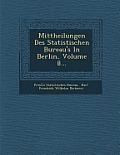 Mittheilungen Des Statistischen Bureau's in Berlin, Volume 8...