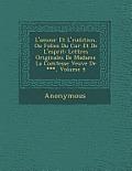 L'Amour Et L' Rudition, Ou Folies Du C Ur Et de L'Esprit: Lettres Originales de Madame La Comtesse Veuve de ***, Volume 4