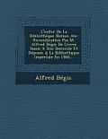 L'Enfer de La Bibliotheque Nation Ale: Revendication Pas M. Alfred Begis de Livres Saisis a Son Domicile Et Deposes a la Biblioth Que Imperiale En 186
