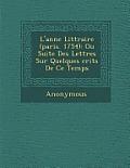 L'Ann E Litt Raire (Paris. 1754): Ou Suite Des Lettres Sur Quelques Crits de Ce Temps