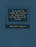 To Arms!: (La Veill E Des Armes) an Impression of the Spirit of France