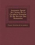 Annuaire Sp Cial de L'Arme de La Cavalerie Fran Aise Et Du Service Des Remontes