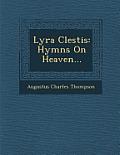 Lyra Clestis: Hymns on Heaven...