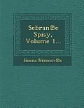 Sebran E Spisy, Volume 1...