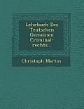 Lehrbuch Des Teutschen Gemeinen Criminal-Rechts...