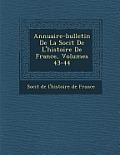 Annuaire-Bulletin de La Soci T de L'Histoire de France, Volumes 43-44