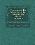 Pharmacop E Du Coll GE Royal del M Decins de Londres, Volume 2