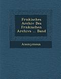 Fr Nkisches Archiv Des Fr Nkischen Archivs ... Band