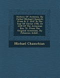 History of Armenia, by Father Michael Chamich: From B. C. 2247 to the Year of Christ 1780, or 1229 of the Armenian Era, Tr. from the Original Armenian