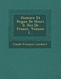 Histoire Et Regne de Henri II. Roi de France, Volume 1...