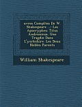Uvres Completes de W. Shakespeare ...: Les Apocryphes: Titus Andronicus. Une Trag Die Dans L'Yorkshire. Les Deux Nobles Parents