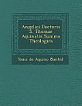 Angelici Doctoris S. Thomae Aquinatis Summa Theologica