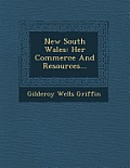 New South Wales: Her Commerce and Resources...